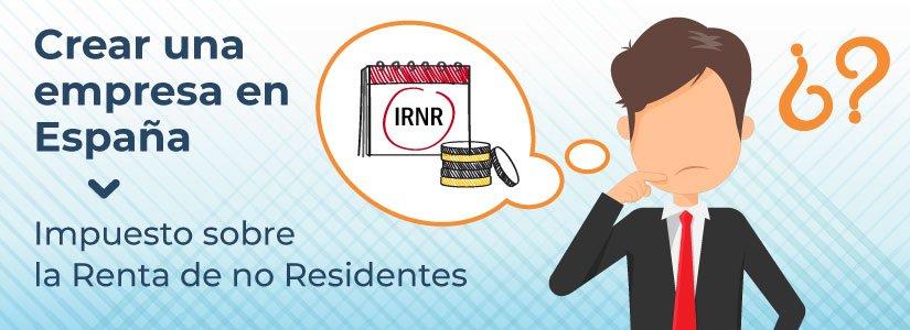 Crear una empresa en España: ¿sabes si tienes que pagar el Impuesto sobre la Renta de no Residentes?